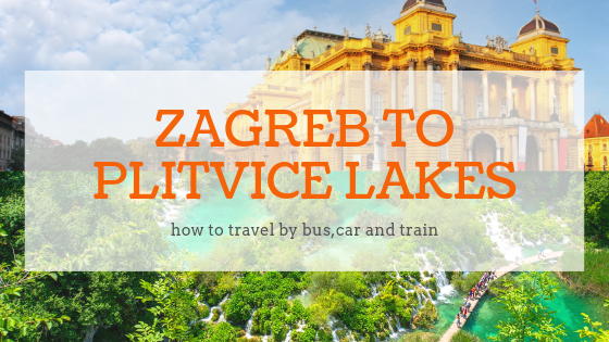 Zagreb Plitvice Lakes Travel By Car Bus Or Train
